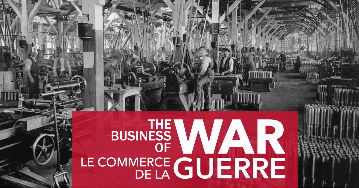 """6 September - 12 October 2017 - """"The Business of War"""" Travelling Exhibit - North Bay, ON"""